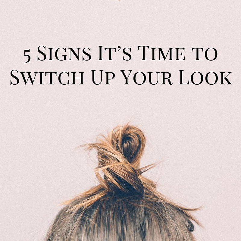 5 Signs It's Time to Switch Up Your Look